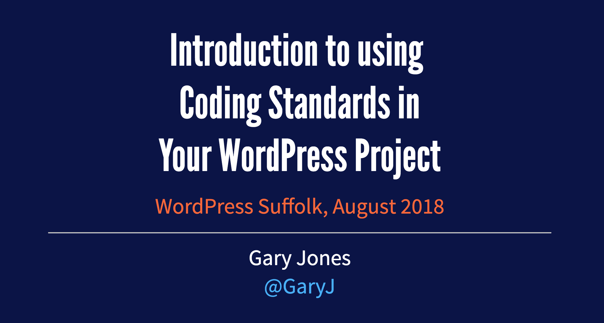 Screenshot of my title slide, containing the presentation title, the event (WordPress Suffolk) and date (August 2018), and my name and Twitter link